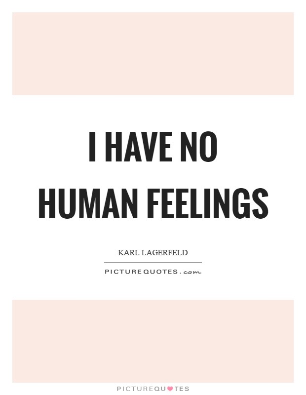 I have no human feelings Picture Quote #1