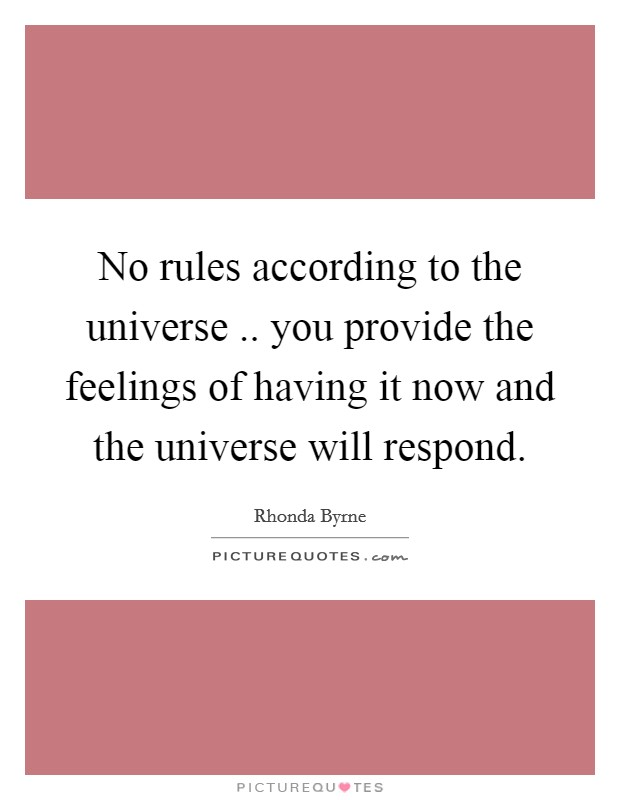 No rules according to the universe .. you provide the feelings of having it now and the universe will respond Picture Quote #1