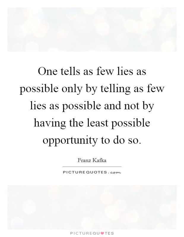 One tells as few lies as possible only by telling as few lies as possible and not by having the least possible opportunity to do so Picture Quote #1