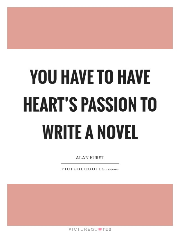 You have to have heart's passion to write a novel Picture Quote #1