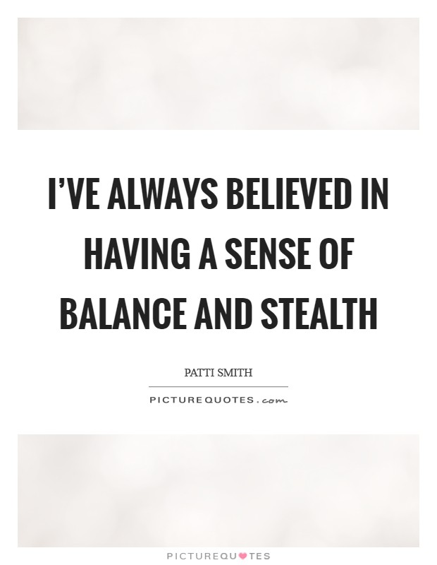 I've always believed in having a sense of balance and stealth Picture Quote #1