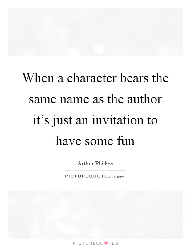 When a character bears the same name as the author it's just an invitation to have some fun Picture Quote #1