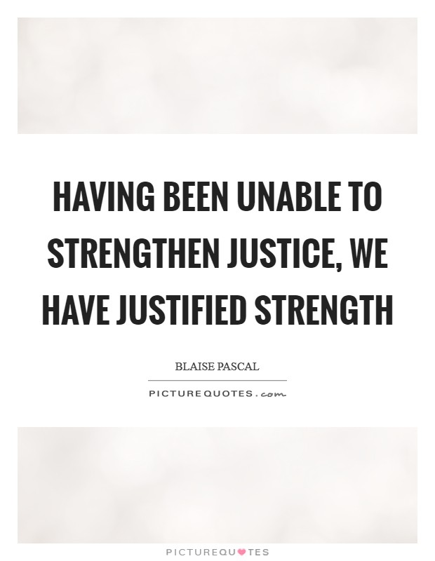 Having been unable to strengthen justice, we have justified strength Picture Quote #1