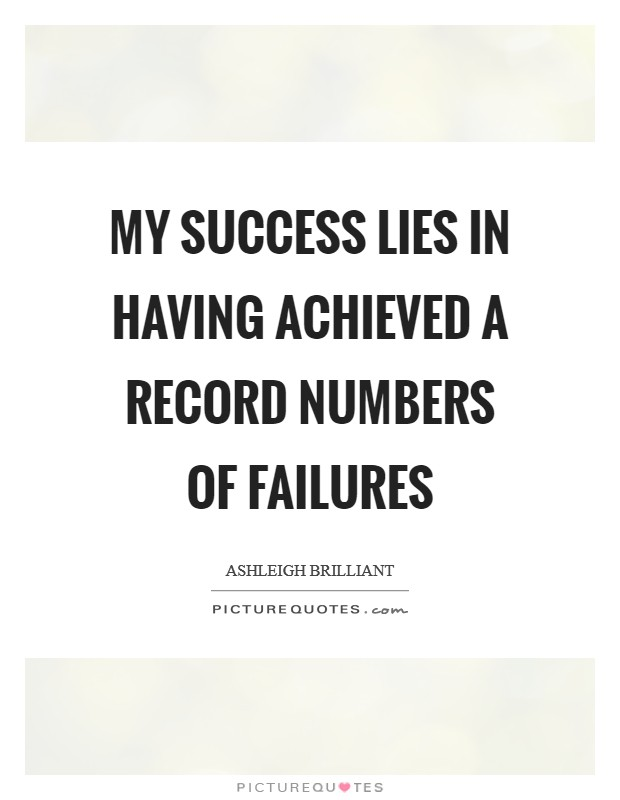 My success lies in having achieved a record numbers of failures Picture Quote #1
