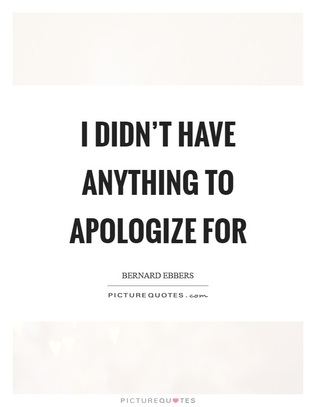 I didn't have anything to apologize for Picture Quote #1