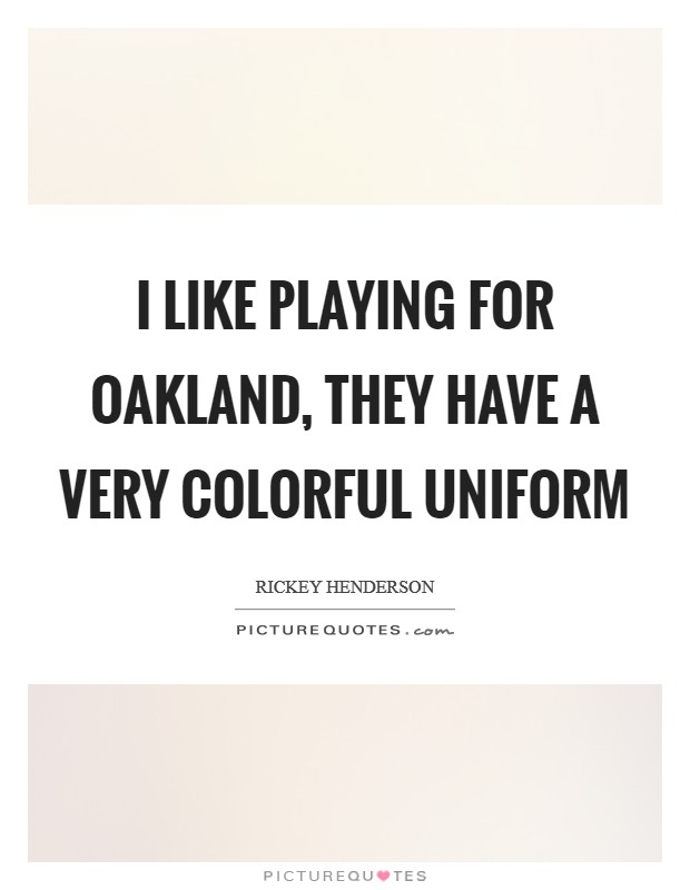 I like playing for Oakland, they have a very colorful uniform Picture Quote #1