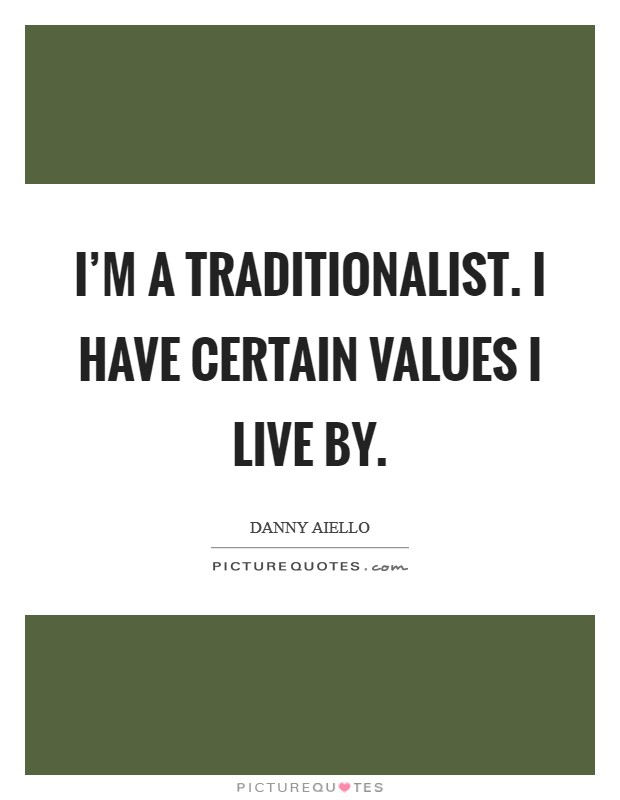 I'm a traditionalist. I have certain values I live by Picture Quote #1