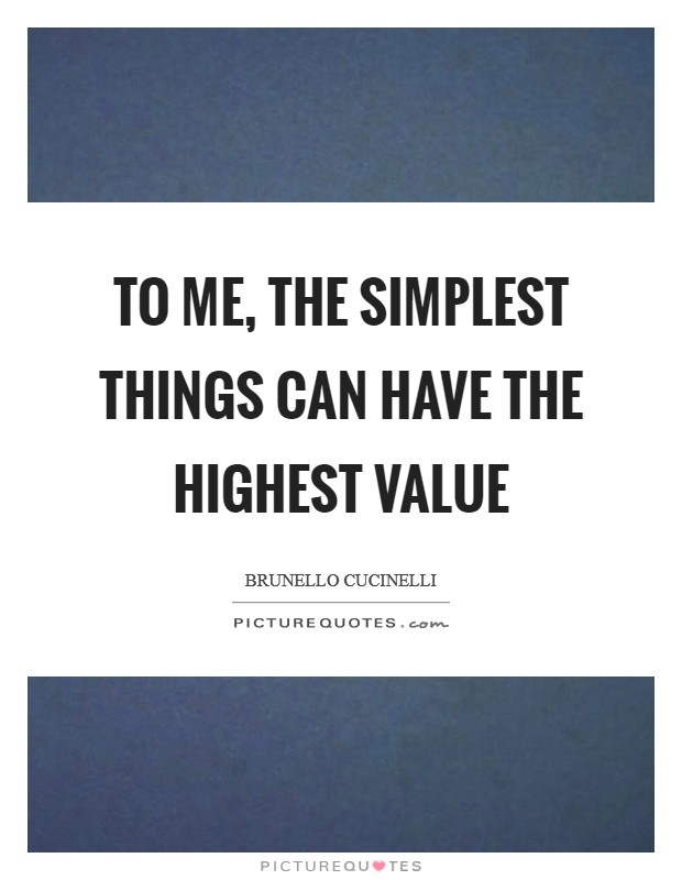 To me, the simplest things can have the highest value Picture Quote #1