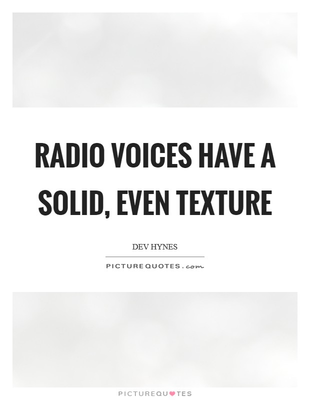Radio voices have a solid, even texture Picture Quote #1