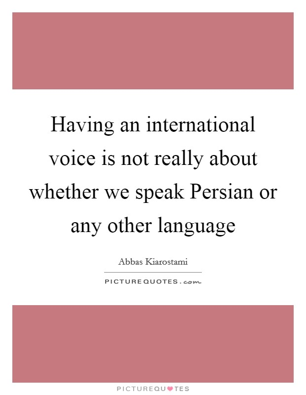 Having an international voice is not really about whether we speak Persian or any other language Picture Quote #1