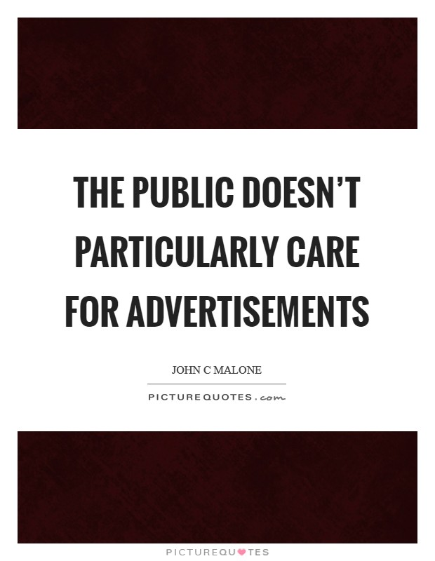 The public doesn't particularly care for advertisements Picture Quote #1