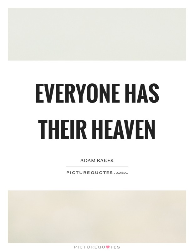 Everyone has their heaven Picture Quote #1