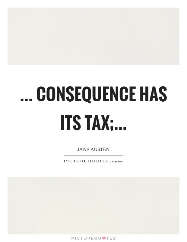 ... consequence has its tax; Picture Quote #1