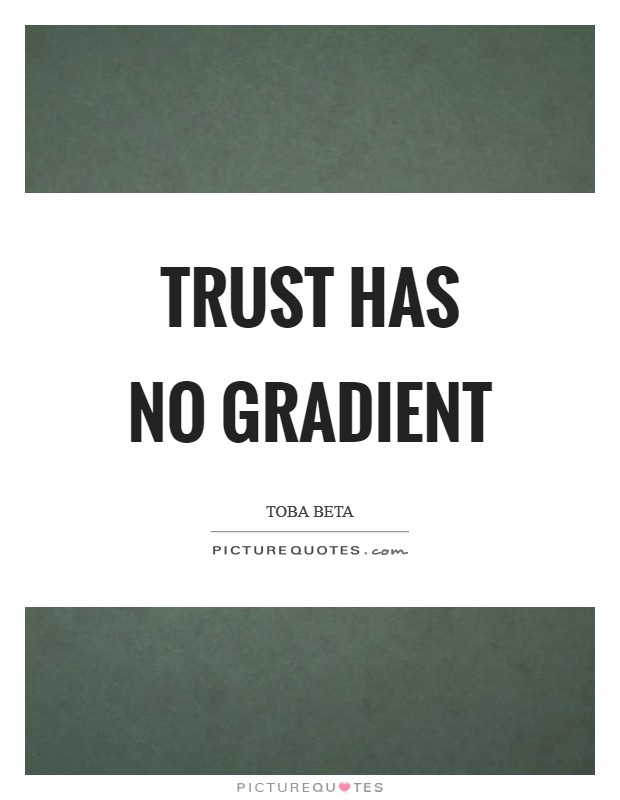 Trust has no gradient Picture Quote #1