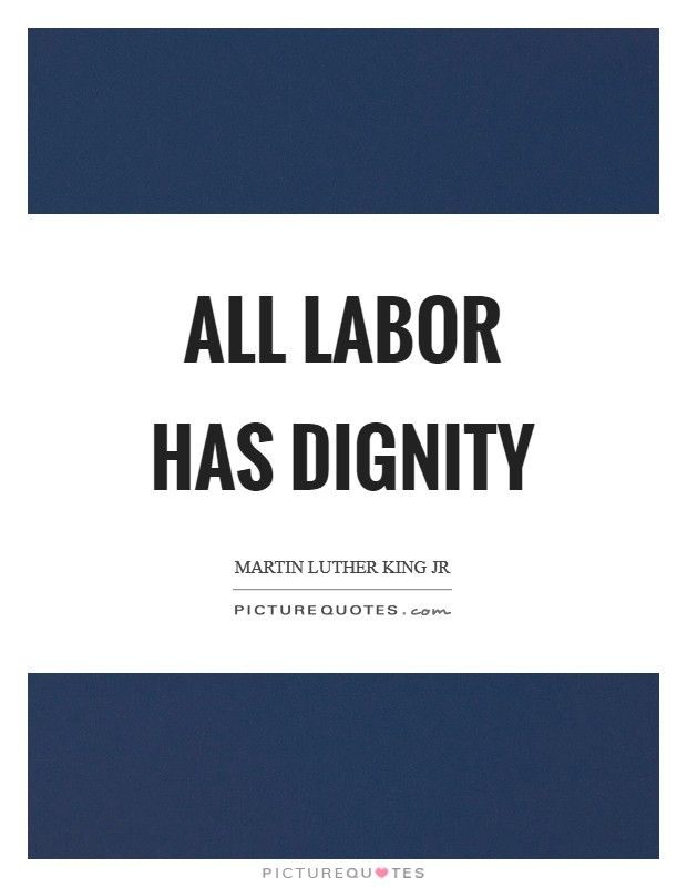 All labor has dignity Picture Quote #1