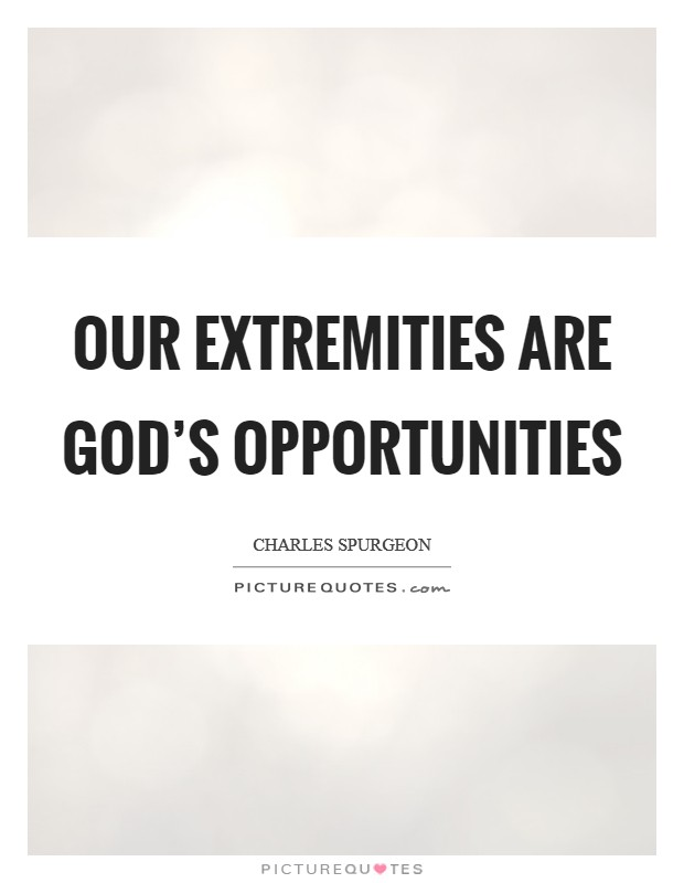 Our extremities are God's opportunities Picture Quote #1