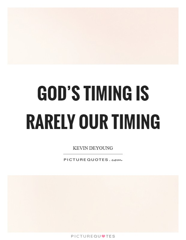 God's timing is rarely our timing Picture Quote #1