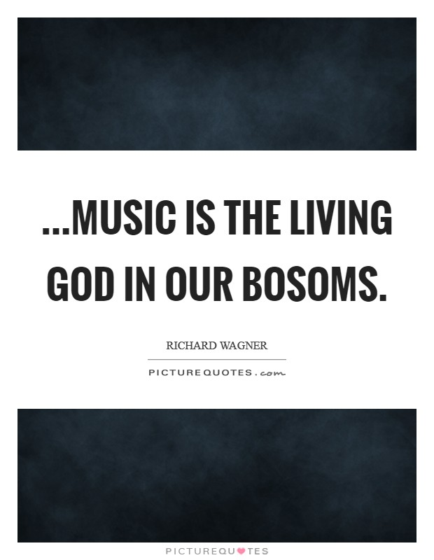 ...music is the living God in our bosoms Picture Quote #1