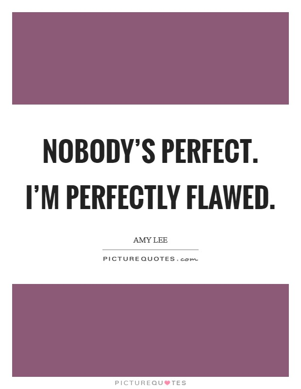 Nobody's perfect. I'm perfectly flawed Picture Quote #1