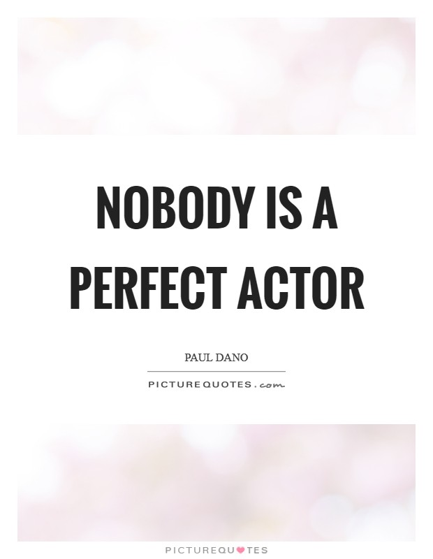 Nobody is a perfect actor Picture Quote #1