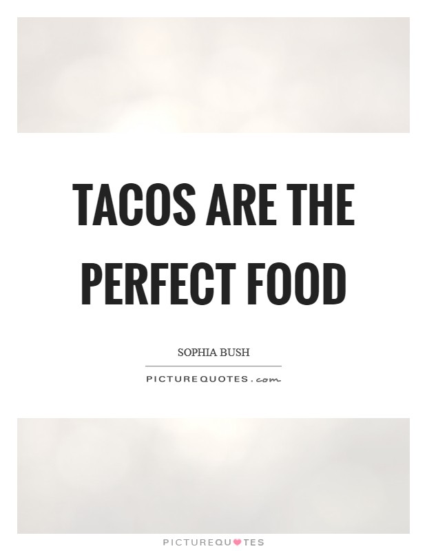 Tacos are the perfect food Picture Quote #1