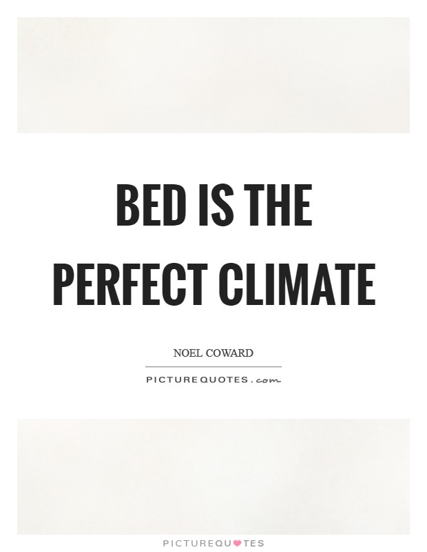 Bed is the perfect climate Picture Quote #1