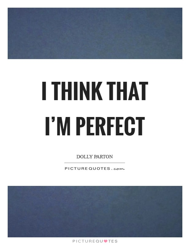 I think that I'm perfect Picture Quote #1