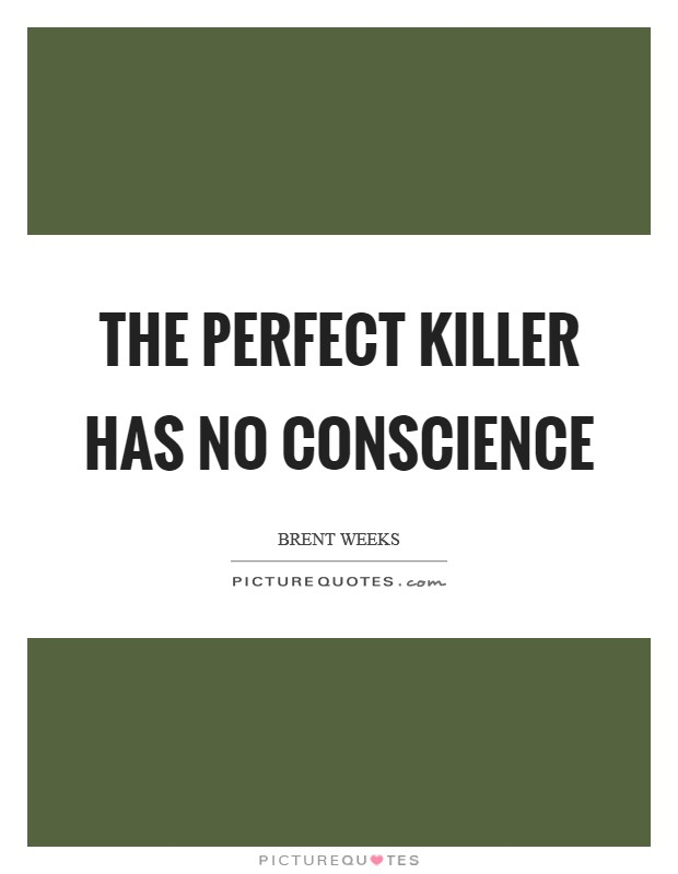 The perfect killer has no conscience Picture Quote #1
