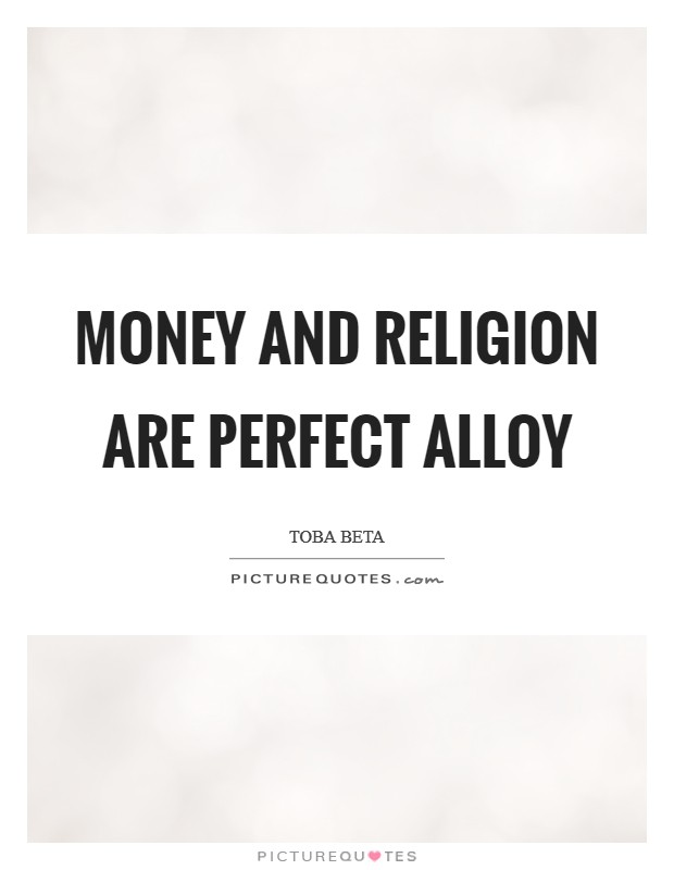 Money and religion are perfect alloy Picture Quote #1