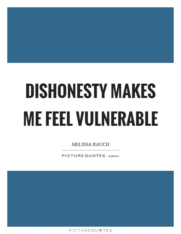 Dishonesty makes me feel vulnerable Picture Quote #1
