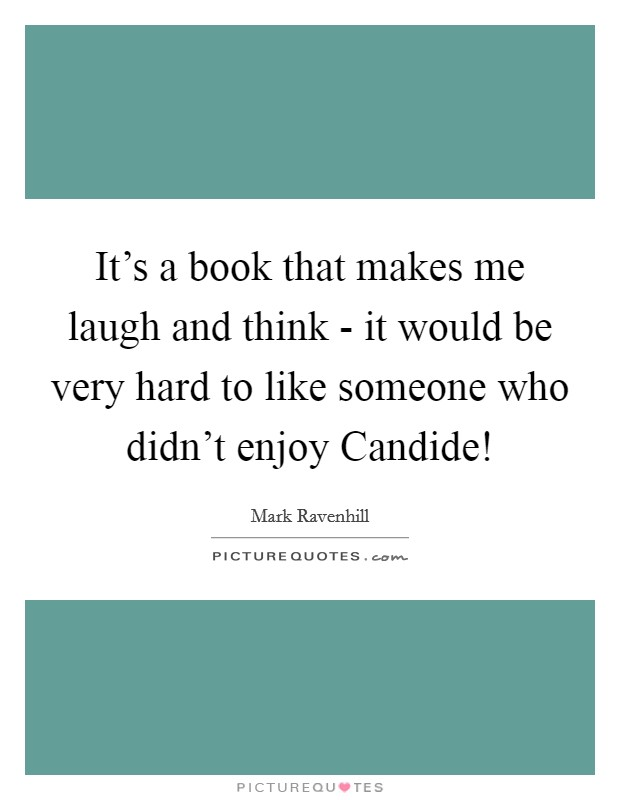 It's a book that makes me laugh and think - it would be very hard to like someone who didn't enjoy Candide! Picture Quote #1
