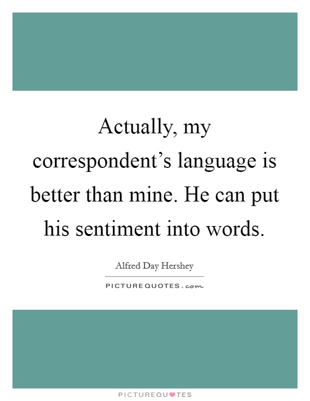 Actually, my correspondent\'s language is better than mine ...
