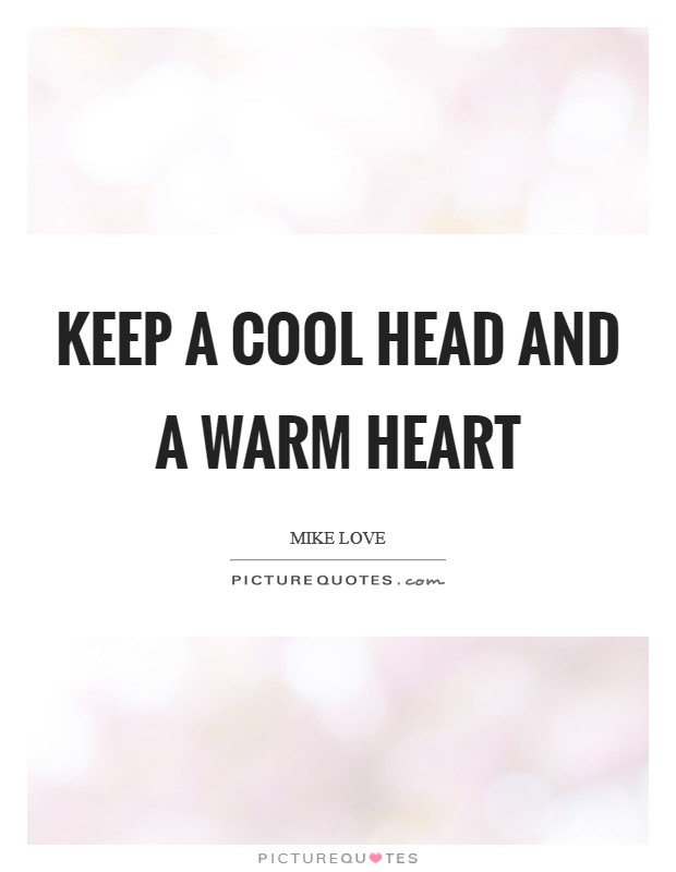 Keep a cool head and a warm heart Picture Quote #1