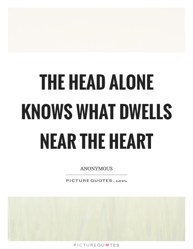 The head alone knows what dwells near the heart Picture Quote #1
