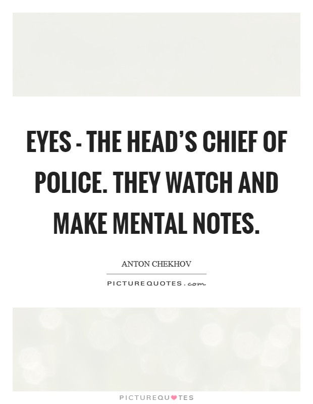 Eyes - the head's chief of police. They watch and make mental notes Picture Quote #1