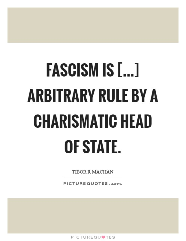 Fascism is [...] arbitrary rule by a charismatic head of state Picture Quote #1