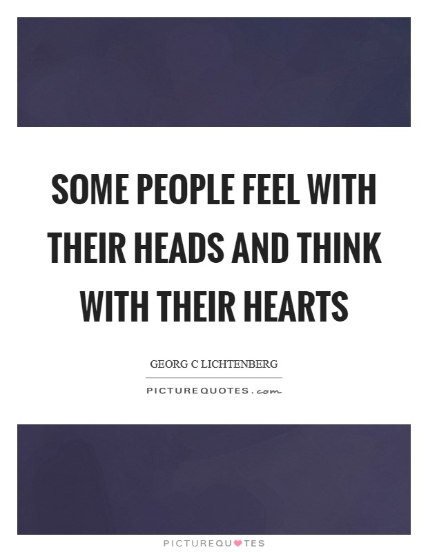 Some people feel with their heads and think with their hearts Picture Quote #1