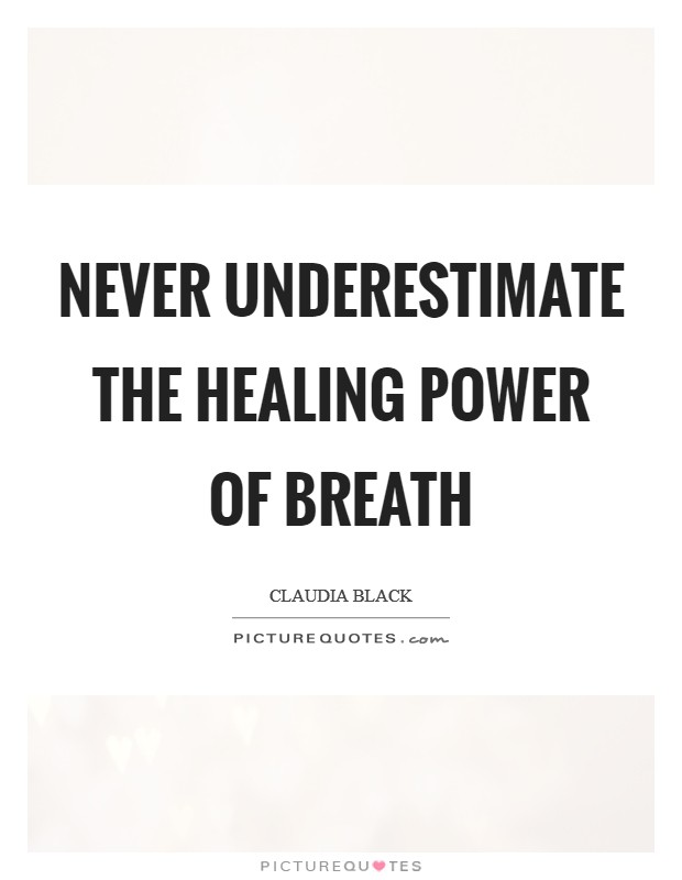Never underestimate the healing power of breath Picture Quote #1