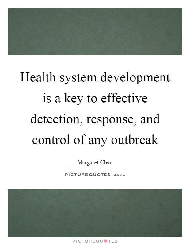 Health system development is a key to effective detection, response, and control of any outbreak Picture Quote #1