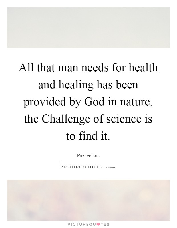All that man needs for health and healing has been provided by God in nature, the Challenge of science is to find it. Picture Quote #1