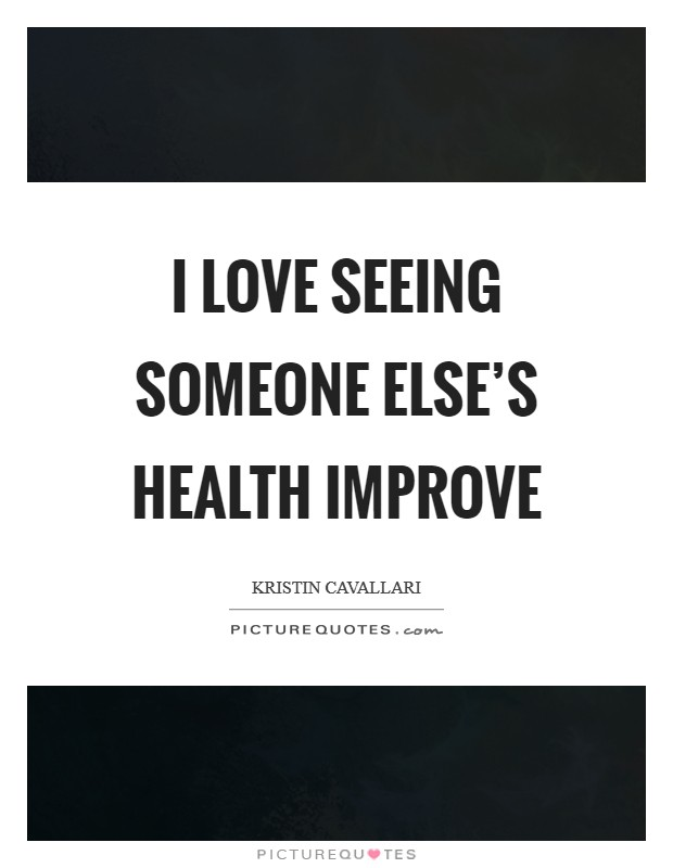 I love seeing someone else's health improve Picture Quote #1