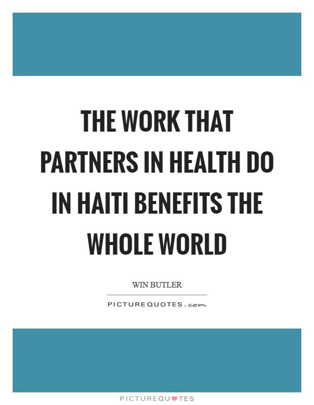 The work that Partners in Health do in Haiti benefits the whole world Picture Quote #1