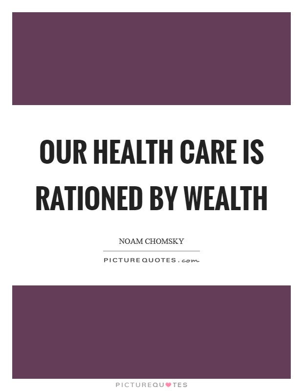 Our health care is rationed by wealth Picture Quote #1