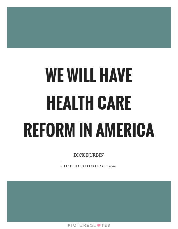 We will have health care reform in America Picture Quote #1