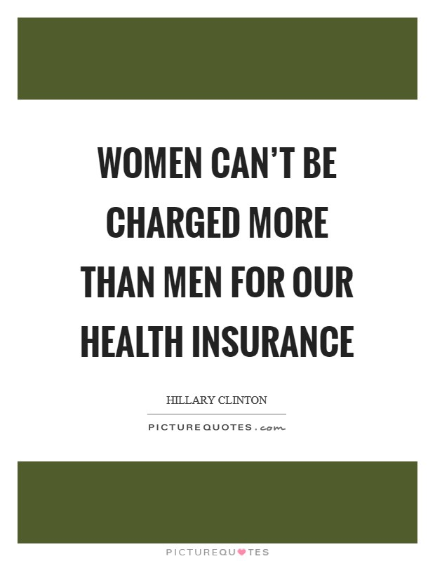 Women can't be charged more than men for our health insurance Picture Quote #1