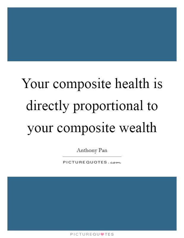 Your composite health is directly proportional to your composite wealth Picture Quote #1