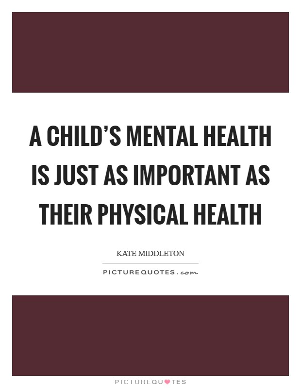 A child's mental health is just as important as their physical health Picture Quote #1