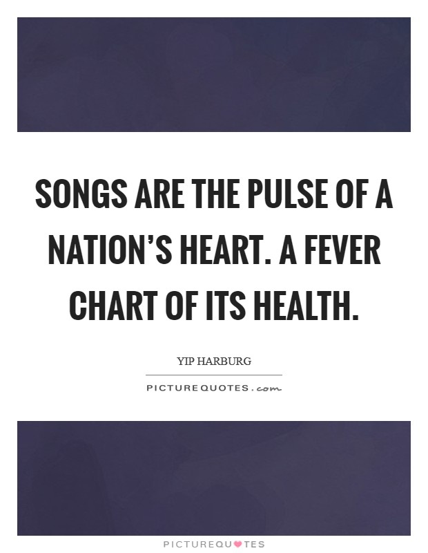 Songs are the pulse of a nation's heart. A fever chart of its health Picture Quote #1