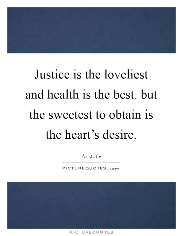 Justice is the loveliest and health is the best. but the sweetest to obtain is the heart's desire Picture Quote #1