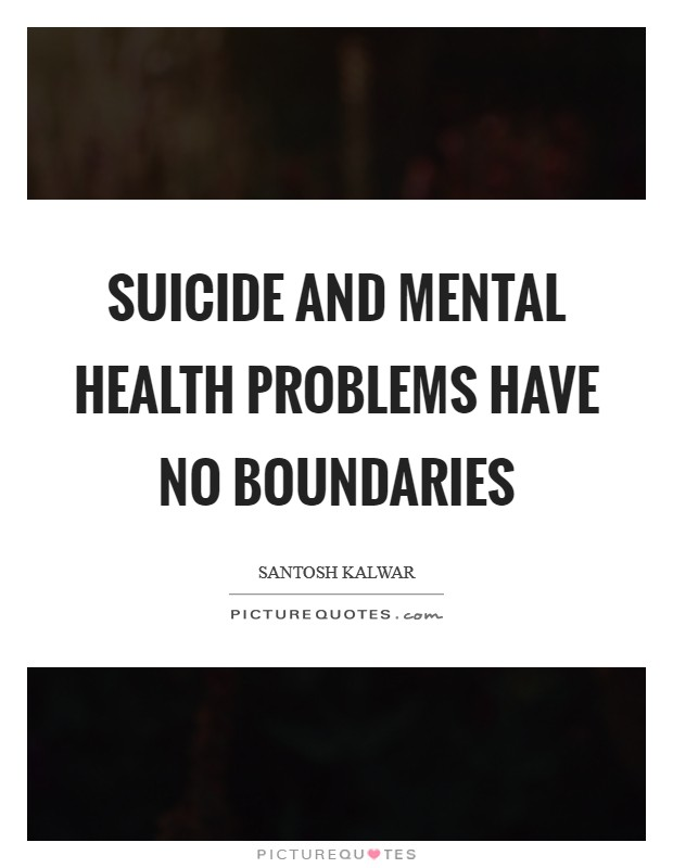Suicide and mental health problems have no boundaries Picture Quote #1